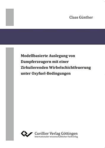 Modellbasierte Auslegung von Dampferzeugern mit einer zirkulierenden Wirbelschichtfeuerung unter Oxyfuel-Bedingungen