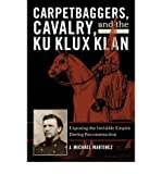[{ Carpetbaggers, Cavalry, and the Ku Klux Klan: Exposing the Invisible Empire During Reconstruction (American Crisis (R