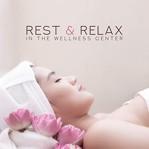 Rest & Relax in the Wellness Center: 2019 New Age Nature & Ambient Music for Spa & Wellness, Perfect Background for Massage Therapy, Sauna & Bath -