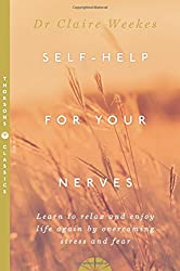 Self-Help for Your Nerves: Learn to relax and enjoy life again by overcoming stress and fear by Dr. Claire Weekes (1995-08-01)