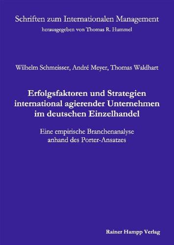 Erfolgsfaktoren und Strategien international agierender Unternehmen im deutschen Einzelhandel: Eine empirische Branchenanalyse anhand des Porter-Ansatzes