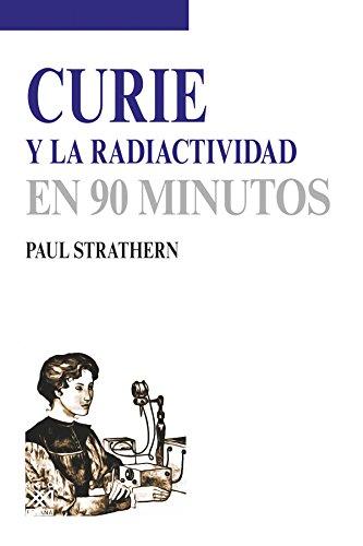 Curie y la radiactividad (En 90 minutos) por Paul Strathern