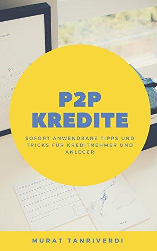 P2P-Kredite: Tipps und Tricks für Kreditnehmer und Anleger