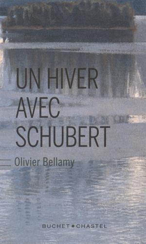 Un hiver avec Schubert par Olivier Bellamy