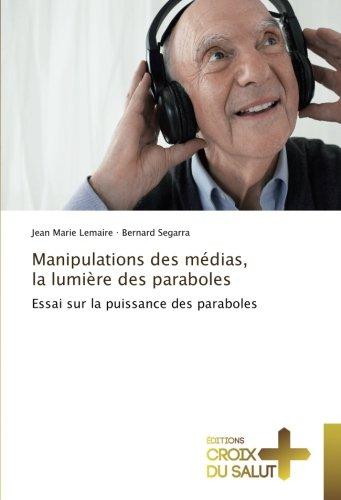 Manipulations des médias, la lumière des paraboles: Essai sur la puissance des paraboles