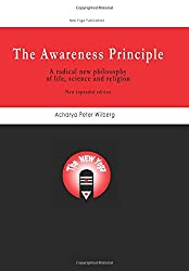 The Awareness Principle: A Radical New Philosophy Of Life, Science And Religion - New Expanded Edition
