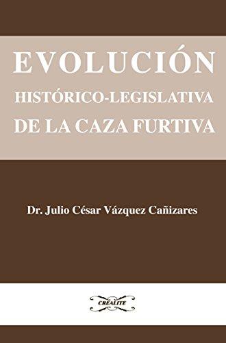 EVOLUCIÓN HISTÓRICO-LEGISLATIVA DE LA CAZA FURTIVA: (De la Prehistoria a nuestros días) por Julio César Vázquez Cañizares