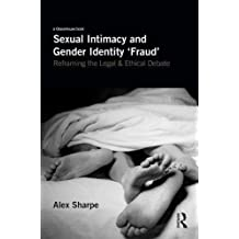 Sexual Intimacy and Gender Identity 'Fraud': Reframing the Legal and Ethical Debate