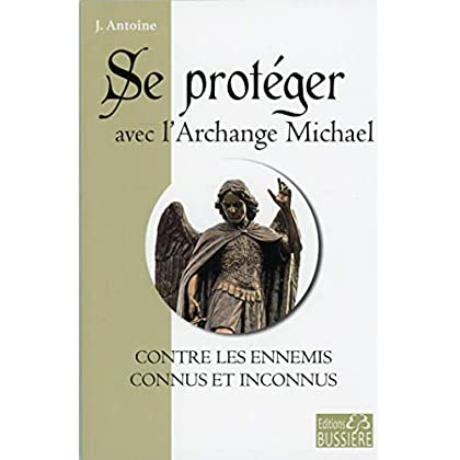 Se protéger avec l'Archange Michael contre les ennemis connus et inconnus