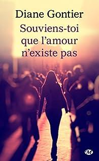 Souviens Toi Que L Amour N Existe Pas Diane Gontier Babelio