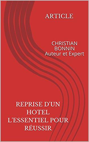 Couverture du livre REPRISE D'UN HOTEL L'essentiel pour réussir: CHRISTIAN BONNIN Auteur et Expert