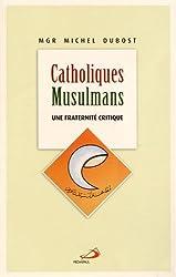 Catholiques-Musulmans : Une fraternité critique