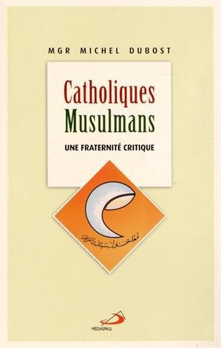 Catholiques-Musulmans : Une fraternité critique par Michel Dubost