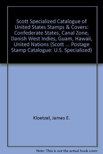 Scott Specialized Catalogue of United States Stamps & Covers: Confederate States, Canal Zone, Danish West Indies, Guam, Hawaii, United Nations (Scott Postage Stamp Catalogue: U.S. Specialized) -