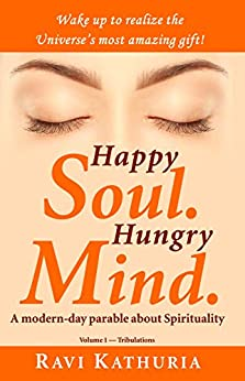 Happy Soul. Hungry Mind.: A Modern-day Parable About Spirituality (volume 1 - Tribulations) por Ravi Gopaldas Kathuria epub