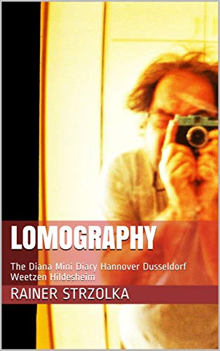 Lomography: The Diana Mini Diary Hannover Dusseldorf Weetzen Hildesheim (English Edition)