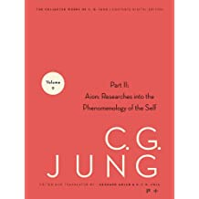 Collected Works of C.G. Jung, Volume 9 (Part 2): Aion: Researches into the Phenomenology of the Self: Aion: Researches into the Phenomenology of the Self