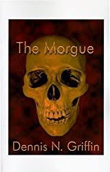 The Morgue by Dennis N. Griffin (1996-12-19)