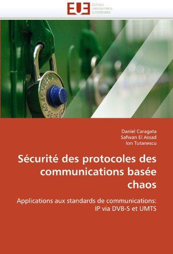 Sécurité des protocoles des communications basée chaos: Applications aux standards de communications: IP via DVB-S et UMTS (Omn.Univ.Europ.) par Daniel Caragata, Safwan El Assad, Ion Tutanescu