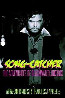 Song-Catcher: The Adventures of Blackwater Jukebox (English Edition) von [Rinquist, Abraham, McElroy, Geordie]