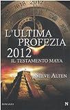 L'ultima profezia. 2012. Il testamento Maya