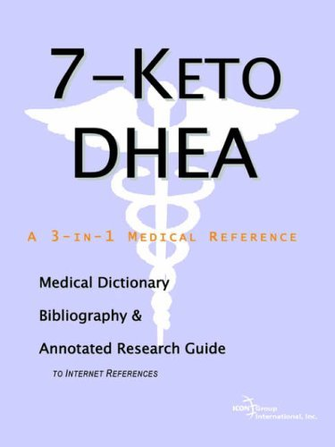 7-Keto DHEA - A Medical Dictionary, Bibliography, and Annotated Research Guide to Internet References by Icon Health Publications (2004-08-20)