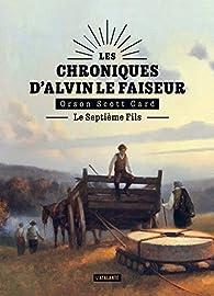 Les chroniques d'Alvin le Faiseur, tome 1 : Le Septième Fils par Orson Scott Card