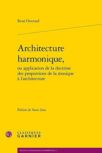 Architecture Harmonique, Ou Application de la Doctrine Des Proportions de la Musique A L'Architecture (Arts de La Renaissance Europeenne) par Rene Ouvrard