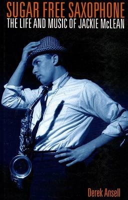[(Sugar Free Saxophone: The Life and Music of Jackie Mclean)] [Author: Derek Ansell] published on (October, 2012)