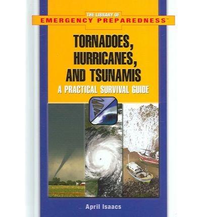 [( Tornadoes, Hurricanes, and Tsunamis: A Practical Survival Guide )] [by: April Isaacs] [Jan-2006] par April Isaacs
