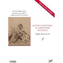 Jean de La Fontaine, le laboratoire des fables - Fables Livres I à VI