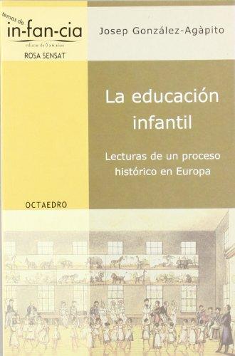 La educación infantil : lecturas de un proceso histórico en Europa por Josep González-Agàpito