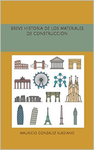 Breve Historia de los Materiales de Construcción por Mauricio González Kladiano