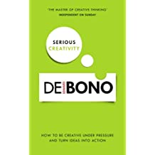Serious Creativity: How to be creative under pressure and turn ideas into action: A Step-by-Step Approach to Using the Logic of Creative Thinking