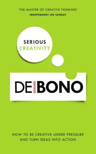 Serious Creativity: How to be creative under pressure and turn ideas into action por Edward de Bono