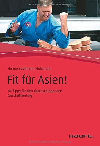 Fit für Asien!: 44 Tipps für den durchschlagenden Geschäftserfolg (Haufe Fachbuch)