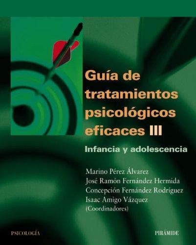 Guía de tratamientos psicológicos eficaces III: Infancia y adolescencia: 3 (Psicología)