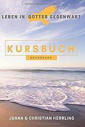 Leben in Gottes Gegenwart Kursbuch: Grundkurs