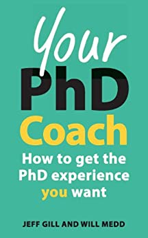 Your Phd Coach: How To Get The Phd Experience You Want by [Gill, Jeff]