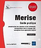 Merise : guide pratique : modélisation des données et des traitements, manipulations avec le langage SQL, conception d'une application mobile | Baptiste, Jean-Luc. Auteur