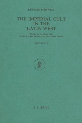 The Imperial Cult in the Latin West: v. 2, Pt. 2: Studies in the Ruler Cult of the Western Provinces of the Roman Empire (Etudes Preliminaires aux Religions Orientales dans l'Empire Romain) by Duncan Fishwick (1992-12-01)