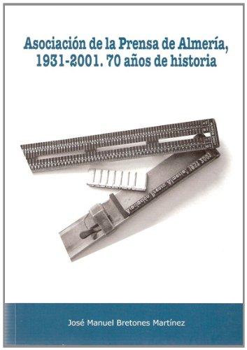 Descargar Libro Asociación de la prensa de Almería, 1931-2001: 70 Años de historia (Fuera de colección) de José Manuel Bretones Martínez