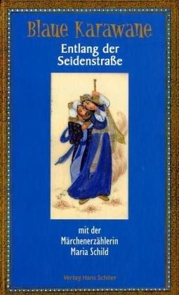 Blaue Karawane / Entlang der Seidenstraße mit der Märchenerzählerin Maria Schild: Blaue Karawane Band 2