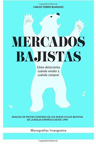 Mercados bajistas: como detectarlos, cuando vender y cuando comprar: Análisis de pautas comunes en los nueve ciclos bajistas de la bolsa española desde 1990 por Carlos Torres Blánquez