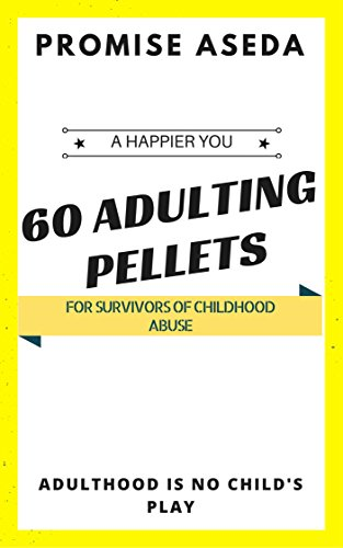 60 Adulting Pellets for Survivors of Childhood Abuse (English Edition)