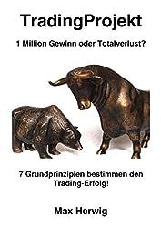 TradingProjekt: 1 Million Gewinn oder Totalverlust? 7 Grundprinzipien bestimmen den Trading-Erfolg!