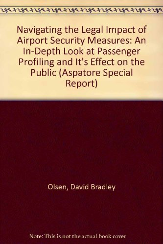 Navigating the Legal Impact of Airport Security Measures: An In-Depth Look at Passenger Profiling and It's Effect on the Public (Aspatore Special Report)