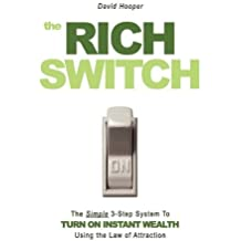 The Rich Switch - The Simple 3-Step System to Turn on Instant Wealth Using the Law of Attraction by David Hooper (2009-07-08)