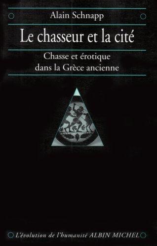 Le Chasseur et la Cit : Chasse et Erotique dans la Grce Ancienne