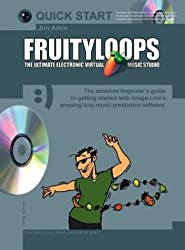 Fruityloops: The Ultimate Electronic Virtual Music Studio with CDROM (Quick Start (Music Sales)) by Jim Aikin (2003-02-03)